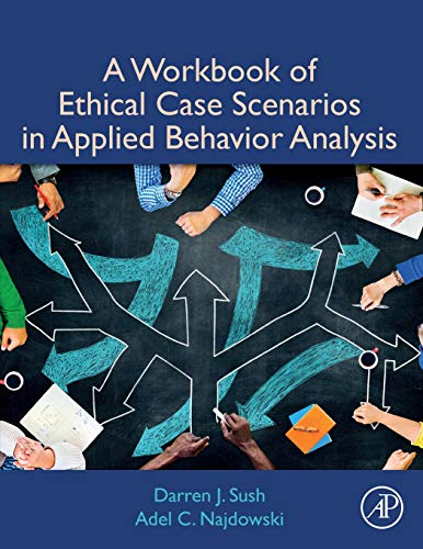 Compare Textbook Prices for A Workbook of Ethical Case Scenarios in Applied Behavior Analysis 1 Edition ISBN 9780128158937 by Sush, Darren,Najdowski, Adel C.