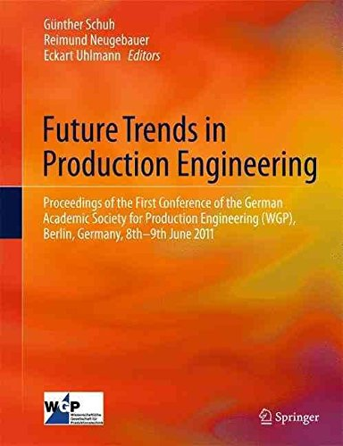 [(Future Trends in Production Engineering : Proceedings of the First Conference of the German Academic Society for Production Engineering (WGP), Berlin, Germany, 8th-9th June 2011)] [Edited by Günther Schuh ] published on (September, 2014)