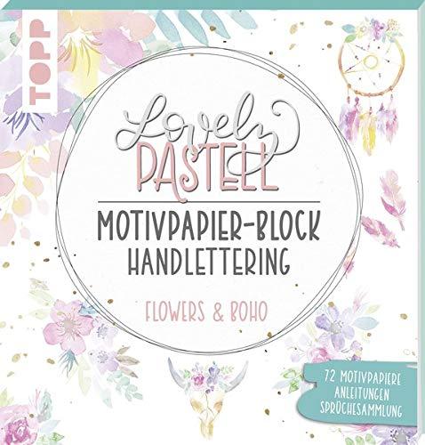 Lovely Pastell Handlettering Motivpapierblock Flowers & Boho: Über 70 gestaltete Motivpapiere in 10 floralen Pastelldesigns mit Platz zum Handlettern ... und Sprüchesammlung