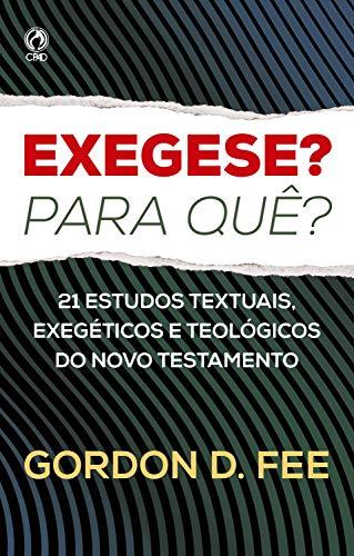 Exegese? Para quê?: 21 Estudos textuais, exegéticos e teológicos do Novo Testamento