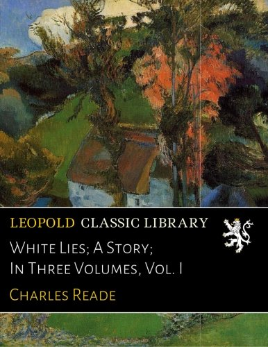 White Lies; A Story; In Three Volumes, Vol. I