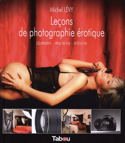 Leçons de photographie érotique : Equipement, prise de vue, retouche