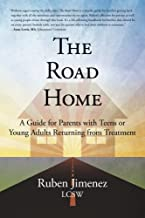 The Road Home: A Guide for Parents with Teens or Young Adults Returning from Treatment