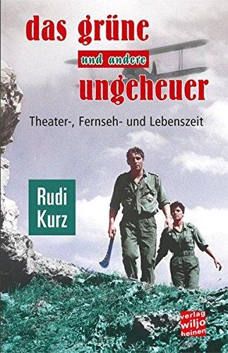 Das grüne und andere Ungeheuer: Theater-, Fernseh- und Lebenszeit.