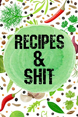 """Recipes & Shit: Blank Recipe Journal to Write in for Women, Food Cookbook , write all Your Special Recipes in one place and make your own cookbook... for Women, Wife, Mom 6"""" x 9"""""""