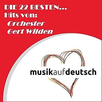 Die 22 besten... Hits von: Orchester Gert Wilden (Musik auf deutsch)