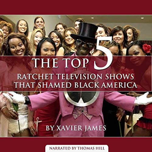 The Top 5 Most Ratchet Television Shows that Shamed Black America audiobook cover art