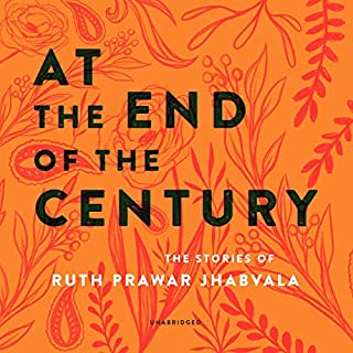 At the End of the Century     The Stories of Ruth Prawer Jhabvala              By:                                                                                                                                 Ruth Prawer Jhabvala,                                                                                        Anita Desai                               Narrated by:                                                                                                                                 Sneha Mathan,                                                                                        Vikas Adam,                                                                                        Soneela Nankani,                   and others                 Length: 15 hrs and 54 mins     Not rated yet     Overall 0.0