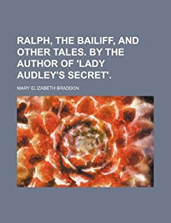 Ralph, the Bailiff, and Other Tales. by the Author of 'Lady Audley's Secret'.