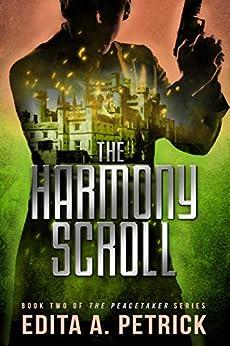 The Harmony Scroll (Peacetaker Series Book 2) by [Edita A. Petrick]