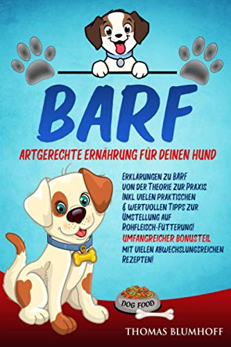 BARF Artgerechte Ernährung für Deinen Hund: Erklärungen zu BARF von der Theorie zur Praxis.