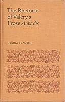 The Rhetoric of Valéry's Prose Aubades 0802054277 Book Cover