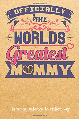 Officially The Worlds Greatest Mommy: The very personal notebook for Mother's Day   A5, 120 pages, softcover   Our notebook with robust cover   Bullet ... Sketchbook, Drawing Book, Diary