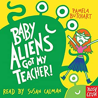 Baby Aliens Got My Teacher!                   By:                                                                                                                                 Pamela Butchart                               Narrated by:                                                                                                                                 Susan Calman                      Length: 1 hr and 17 mins     9 ratings     Overall 4.8