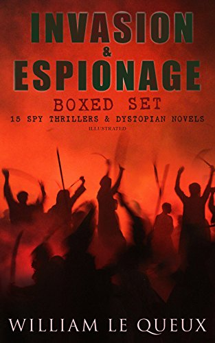 INVASION & ESPIONAGE Boxed Set – 15 Spy Thrillers & Dystopian Novels (Illustrated): The Price of Power, The Great War in England in 1897, The Invasion ... of the Secret Service, The Way to Win...