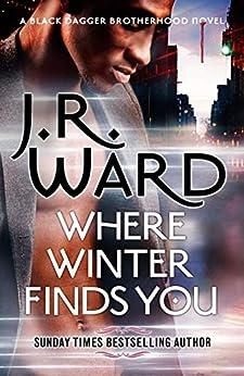 Where Winter Finds You: a Black Dagger Brotherhood novel by [J. R. Ward]