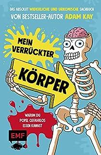 Mein verrückter Körper - Warum du Popel gefahrlos essen kannst: Das absolut widerliche und urkomisch illustrierte Sachbuch...