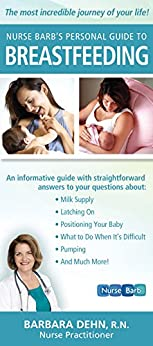 Nurse Barb's Personal Guide to Breastfeeding: The Most Incredible Journey of Your Life! by [Barbara Dehn]