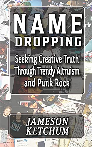Name Dropping: Seeking Creative Truth through Trendy Altruism and Punk Rock (English Edition)