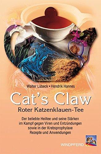 Cat's Claw: Roter Katzenklauen-Tee. Der beliebte Heiltee und seine Stärken im Kampf gegen Viren und Entzündungen sowie in der Krebsprophylaxe. Rezepte und Anwendungen