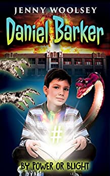 Daniel Barker: By Power or Blight by [Jenny Woolsey]