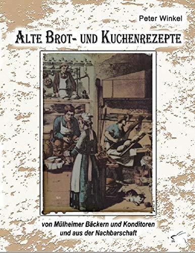 Alte Brot- und Kuchenrezepte: von Mülheimer Bäckern und Konditoren und aus der Nachbarschaft