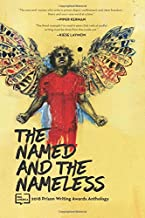 The Named and the Nameless: 2018 Prison Writing Awards Anthology (PEN America Prison Writing Awards Anthology) (Volume 1)