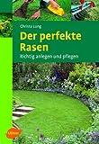 Der perfekte Rasen: Richtig anlegen und pflegen - Christa Lung