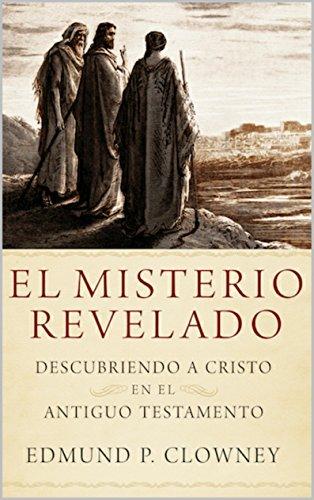 El Misterio Revelado: Descubriendo a Cristo en el Antiguo...