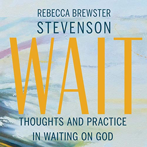 Wait: Thoughts and Practice in Waiting on God audiobook cover art