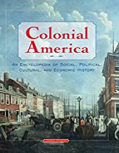 Colonial America: An Encyclopedia of Social, Political, Cultural, and Economic History