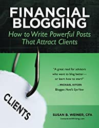 Financial Blogging: How to Write Powerful Posts That Attract Clients by Susan Weiner