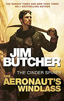 The Aeronaut's Windlass: The Cinder Spires, Book One by [Jim Butcher]