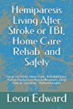 Hemiparesis Living After Stroke or TBI, Home Care Rehab and Safety: Focus on Safety, Home Care , Rehabilitation: Partial Paralysis or Muscle ... Stroke or TBI , Living with Hemiparesis)