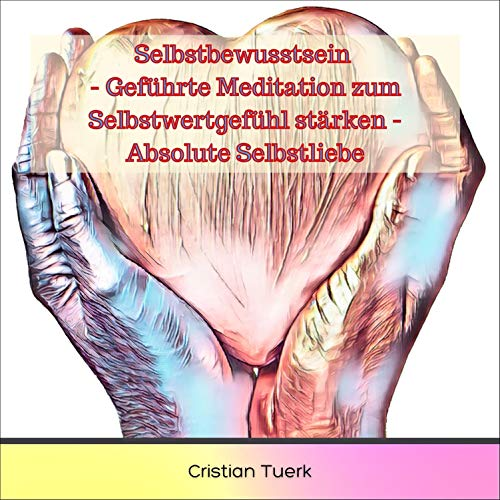 Selbstbewusstsein - Geführte Meditation zum Selbstwertgefühl stärken - Absolute Selbstliebe Titelbild