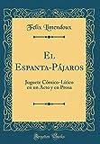 El Espanta-Pájaros: Juguete Cómico-Lírico en un Acto y en Prosa (Classic Reprint)
