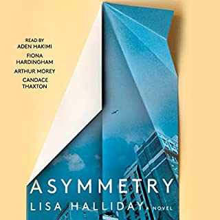 Asymmetry     A Novel              By:                                                                                                                                 Lisa Halliday                               Narrated by:                                                                                                                                 Candace Thaxton,                                                                                        Arthur Morey,                                                                                        Fiona Hardingham,                   and others                 Length: 8 hrs and 3 mins     583 ratings     Overall 3.8