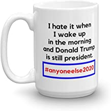 I Hate It When I Wake Up Funny Anti President Donald Trump Hashtag 2020 Tweet Ceramic Drinking Coffee & Tea Gift Mug Cup, Merchandise, Décor, Ornament, Items And Accessories (15oz)