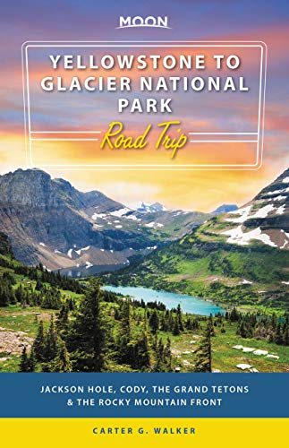 Moon Yellowstone to Glacier National Park Road Trip: Jackson Hole, the Grand Tetons & the Rocky Mountain Front (Travel Guide) (English Edition)