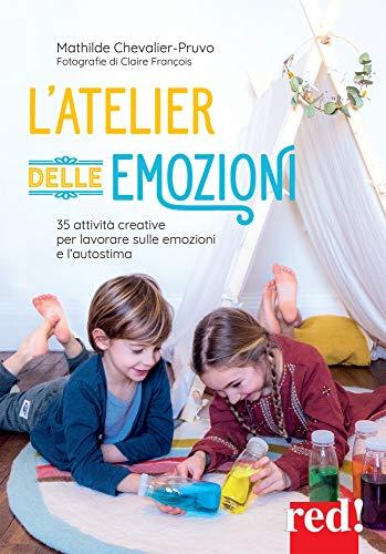 L'atelier delle emozioni. 35 attività creative per lavorare sulle emozioni e l'autostima
