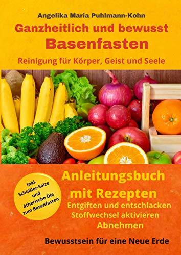 Ganzheitlich und bewusst Basenfasten - Das Anleitungsbuch: Entgiften und Entschlacken - Stoffwechsel anregen - Abnehmen