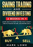 Swing Trading: and Dividend Investing: 2 Books Compilation - Learn How to Invest in The Stock Market, Create Passive Income, and Retire Early
