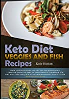 Keto Diet Veggies and Fish Recipes: Cook Delicious Meals and Get All the Benefits of a Complete Ketogenic Diet. in This Complete Cookbook You Will Find Easy and Quick Recipes for Beginners, to Build Your Healthy Meal Plan! (Ketogenic Diet for Beginners)