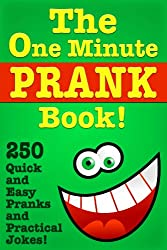 Image: The One Minute Prank Book! 250 Quick and Easy Pranks and Practical Jokes | Kindle Edition | by Full Sea Books (Author). Publication Date: November 23, 2013