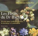 Les fleurs du Dr Bach - 38 cartes pour la réharmonisation, le recentrage et la méditation