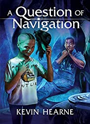 A QUESTION OF NAVIGATION, Kevin Hearne