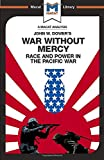 War Without Mercy: Race And Power In The Pacific War (The Macat Library)