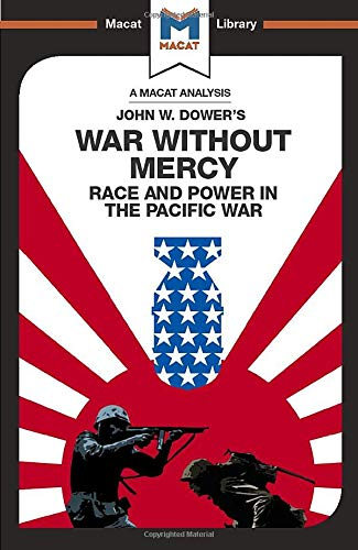 An Analysis of John W. Dower's War Without Mercy: Race And Power In The Pacific War (The Macat Library)