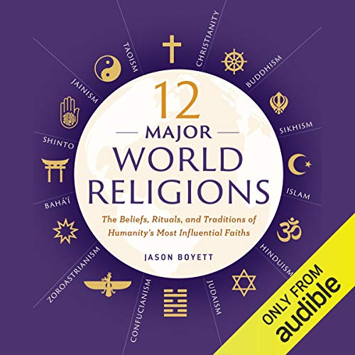 12 Major World Religions     The Beliefs, Rituals, and Traditions of Humanity's Most Influential Faiths              By:                                                                                                                                 Jason Boyett                               Narrated by:                                                                                                                                 Aaron Abano,                                                                                        Paul Hodgson,                                                                                        Alison Larkin,                   and others                 Length: 12 hrs and 33 mins     7 ratings     Overall 4.6