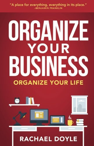 Organize Your Business: Organize Your Life